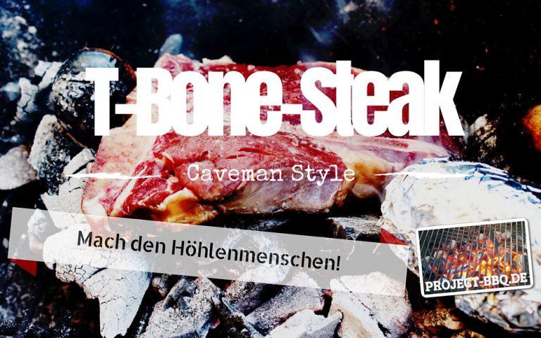 Caveman Steak – T-Bone a la Höhlenmensch – Grillen ohne Grill