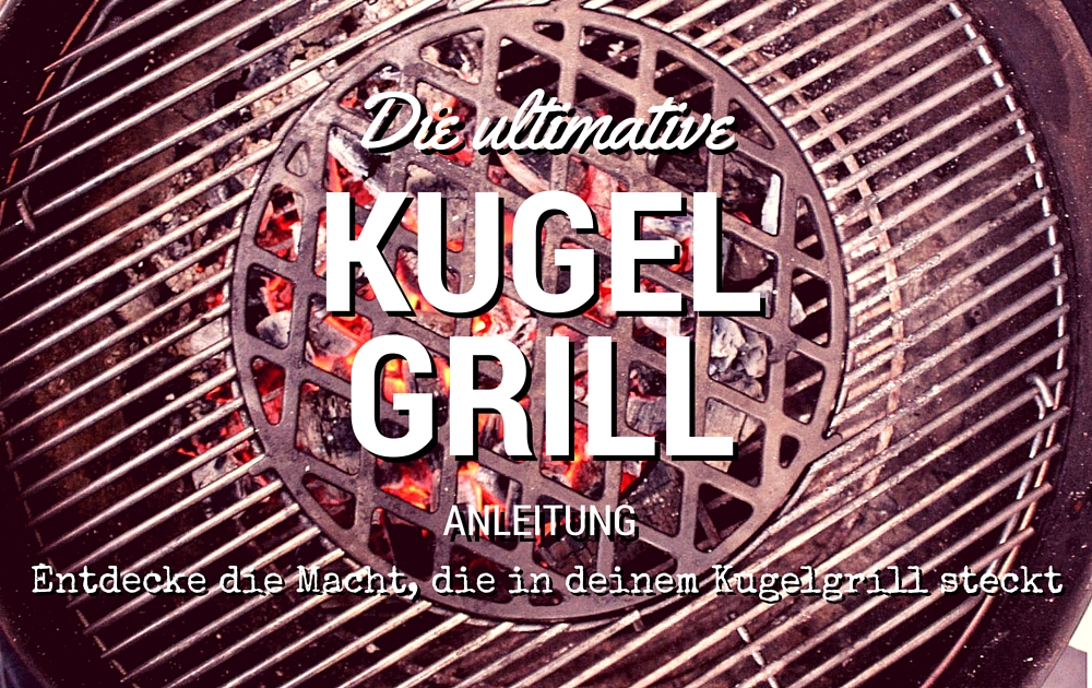 Ultimative Kugelgrill Anleitung